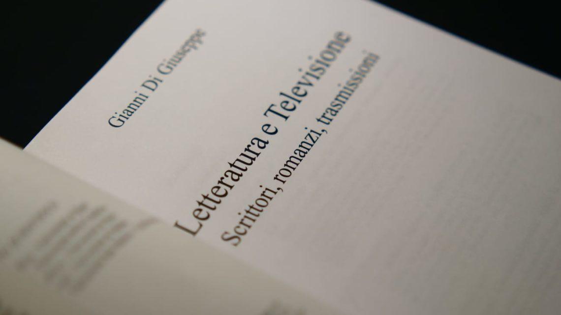 """""""Letteratura e Televisione. Scrittori, romanzi, trasmissioni"""". Un libro di Gianni Di Giuseppe"""